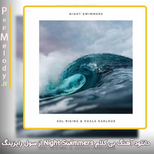 دانلود آهنگ سول رایزینگ Night Swimmers